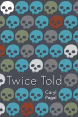 New edition of Twice Told by Caryl Pagel