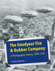 Book Release: The Goodyear Tire & Rubber Company, A Photographic History, 1898-1951