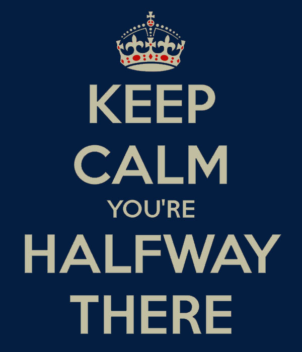 Keep Calm- You're half way there sophomores.