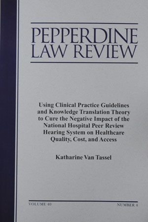 Pepperdine Law Review - Using Clinical Practice Guidelines and Knowledge Translation Theory to Cure the Negative Impact of the National Hospital Peer Review Hearing System on Healthcare Quality, Cost, and Access
